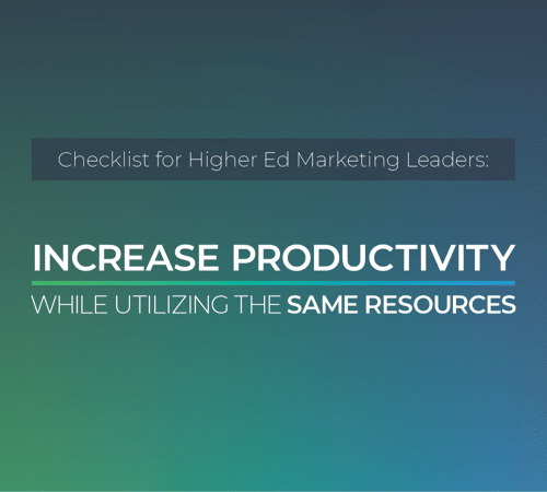 Checklist for Higher Ed Marketing Leaders: Increase Productivity While Utilizing the Same Resources cover